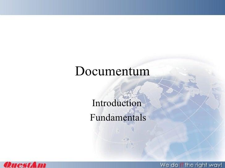 Documentum <ul><ul><li>Introduction  </li></ul></ul><ul><ul><li>Fundamentals </li></ul></ul>