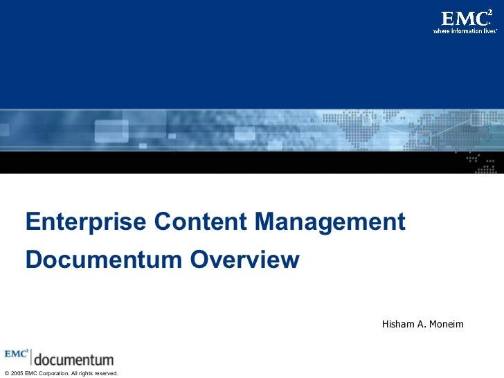 Enterprise Content Management Documentum Overview Hisham A. Moneim