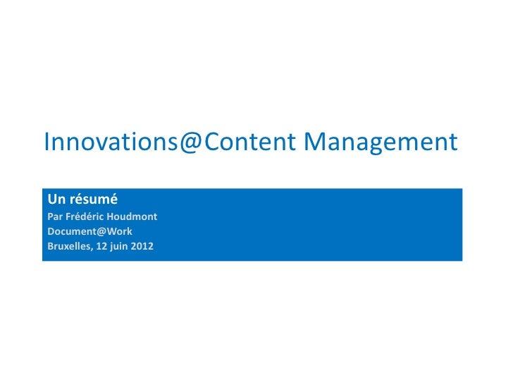 Innovations@Content ManagementUn résuméPar Frédéric HoudmontDocument@WorkBruxelles, 12 juin 2012