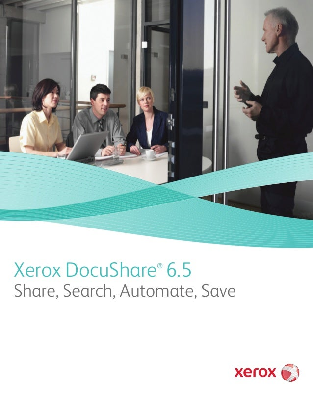 Share, Search, Automate, Save Xerox DocuShare 6.5®