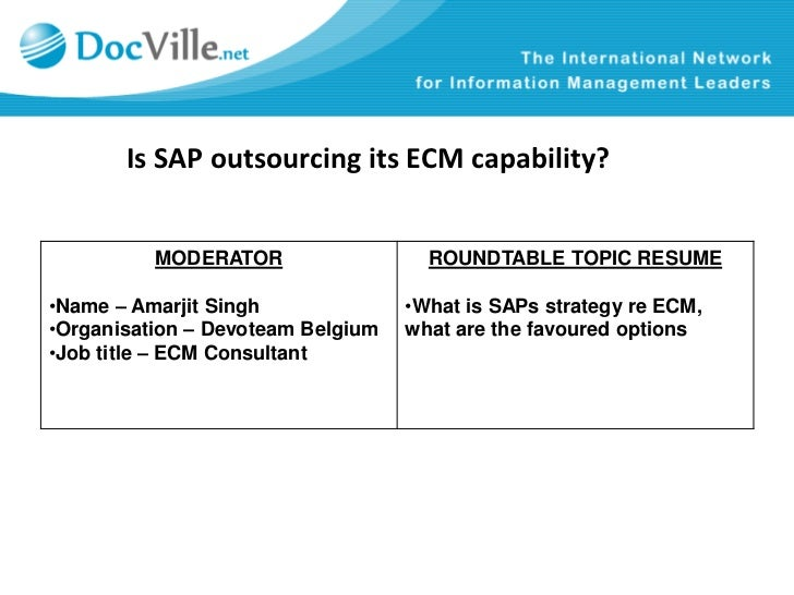 Is SAP outsourcing its ECM capability?          MODERATOR                  ROUNDTABLE TOPIC RESUME•Name – Amarjit Singh   ...