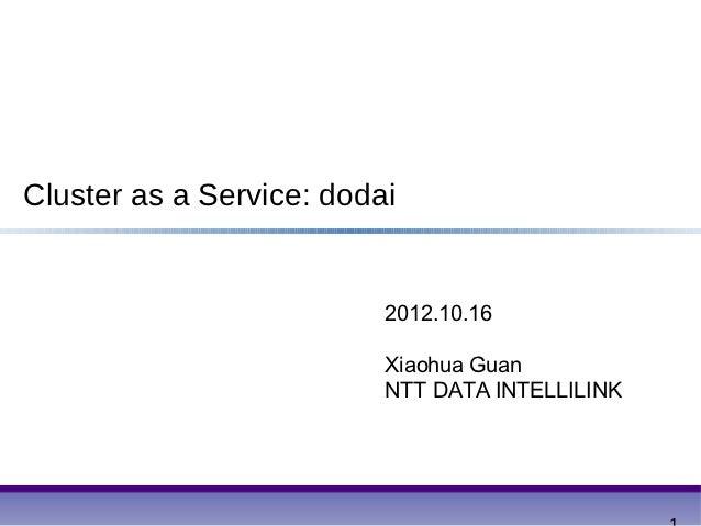 Cluster as a Service: dodai                          2012.10.16                          Xiaohua Guan                     ...