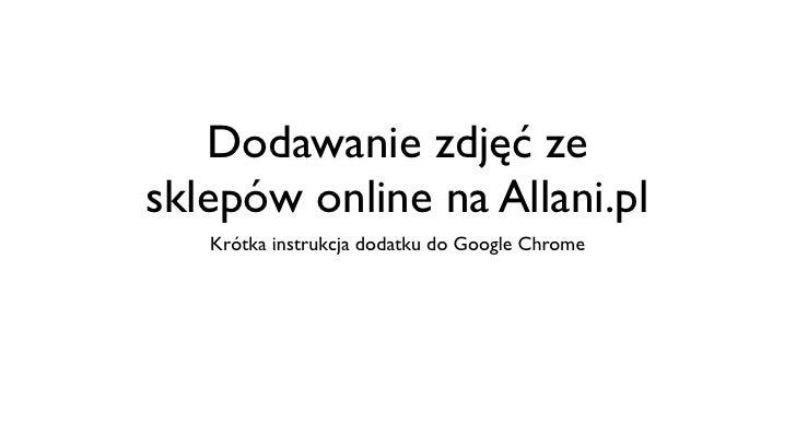 Dodawanie zdjęć zesklepów online na Allani.pl   Krótka instrukcja dodatku do Google Chrome
