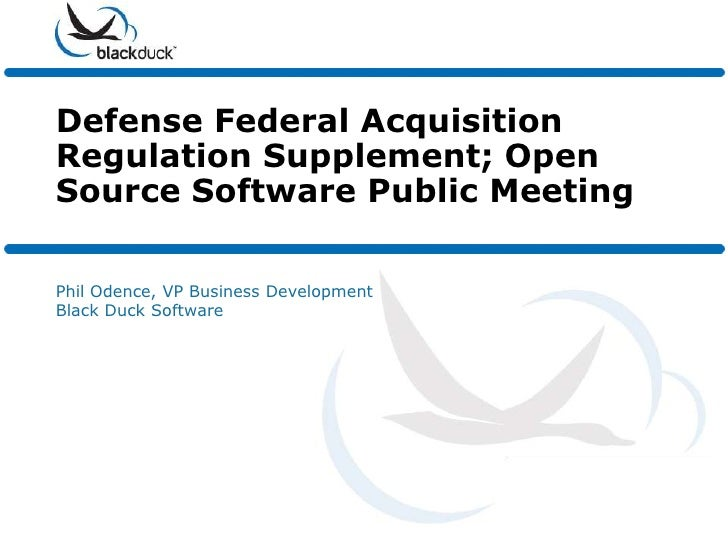 Defense Federal AcquisitionRegulation Supplement; OpenSource Software Public MeetingPhil Odence, VP Business DevelopmentBl...