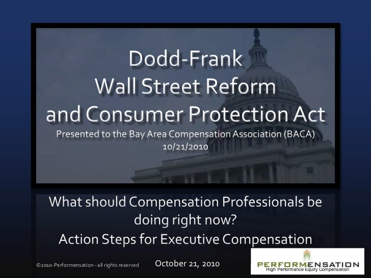 Dodd-FrankWall Street Reform and Consumer Protection ActPresented to the Bay Area Compensation Association (BACA) 10/21/20...