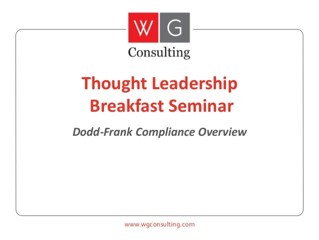 Thought Leadership Breakfast Seminar Dodd-Frank Compliance Overview  www.wgconsulting.com