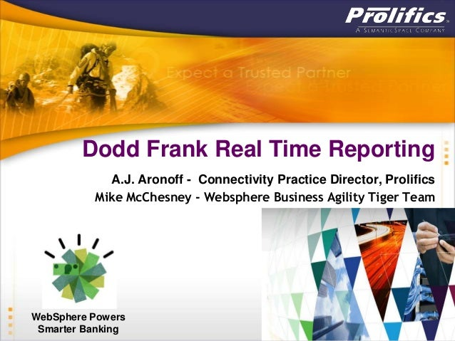 Dodd Frank Real Time Reporting            A.J. Aronoff - Connectivity Practice Director, Prolifics          Mike McChesney...