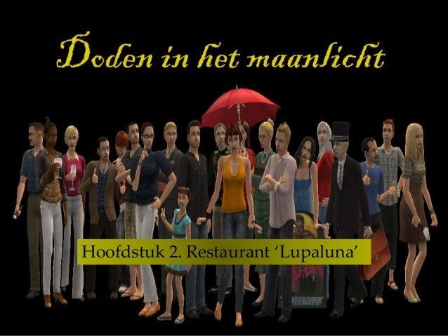{ Hoofdstuk 2. Restaurant 'Lupaluna'