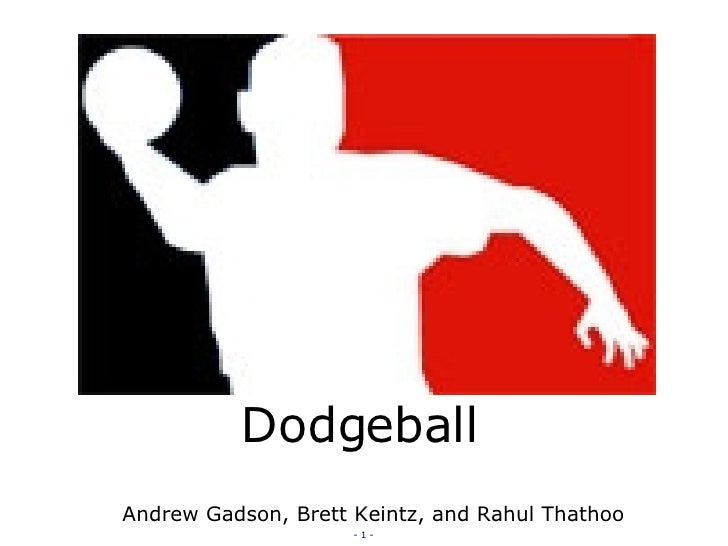 Dodgeball Andrew Gadson, Brett Keintz, and Rahul Thathoo