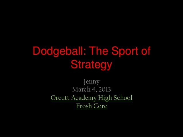 Dodgeball: The Sport of      Strategy              Jenny          March 4, 2013   Orcutt Academy High School           Fro...