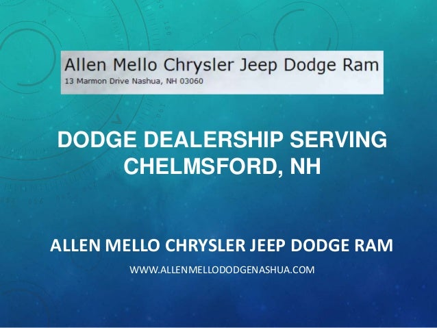 DODGE DEALERSHIP SERVING CHELMSFORD, NH  ALLEN MELLO CHRYSLER JEEP DODGE RAM WWW.ALLENMELLODODGENASHUA.COM
