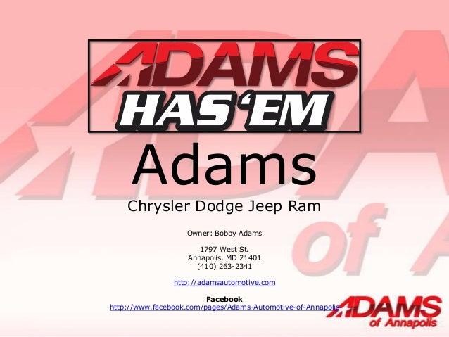 Adams  Chrysler Dodge Jeep Ram Owner: Bobby Adams 1797 West St. Annapolis, MD 21401 (410) 263-2341 http://adamsautomotive....