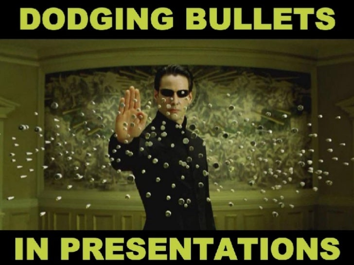 Dodging Bullets in Presentations