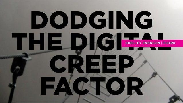 DODGING THE DIGITAL CREEP FACTOR  SHELLEY EVENSON | FJORD