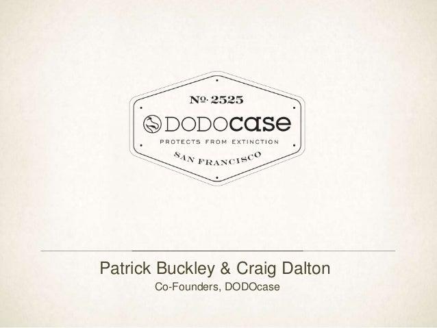 Patrick Buckley & Craig Dalton Co-Founders, DODOcase