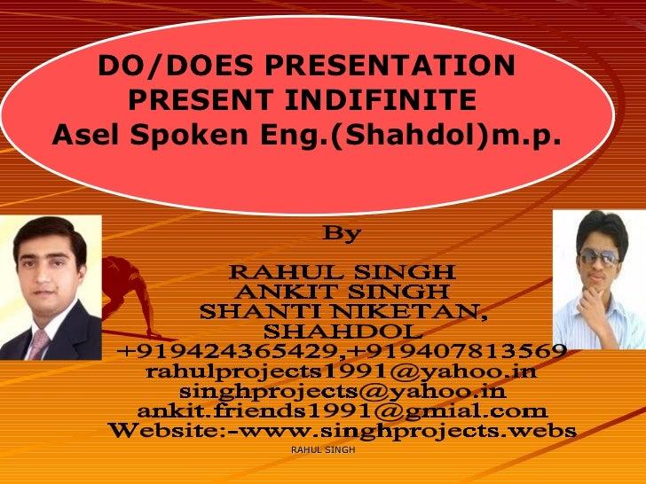 DO/DOES PRESENTATION PRESENT INDIFINITE  Asel Spoken Eng.(Shahdol)m.p. By RAHUL SINGH ANKIT SINGH SHANTI NIKETAN, SHAHDOL ...