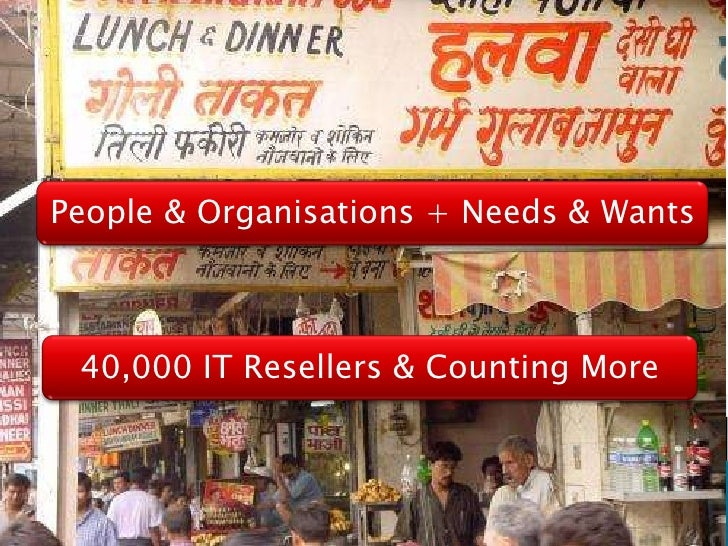 40,000 IT Resellers & Counting More People & Organisations + Needs & Wants