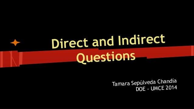 Direct and Indirect Questions Tamara Sepúlveda Chandía DOE - UMCE 2014
