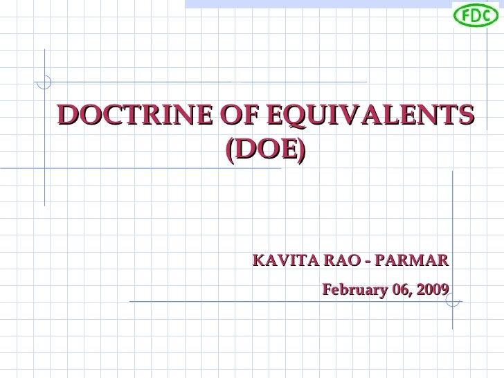 DOCTRINE OF EQUIVALENTS (DOE) KAVITA RAO - PARMAR February 06, 2009