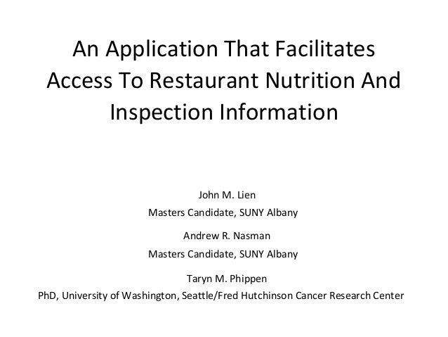 An Application That Facilitates Access To Restaurant Nutrition And Inspection Information  John M. Lien Masters Candidate,...
