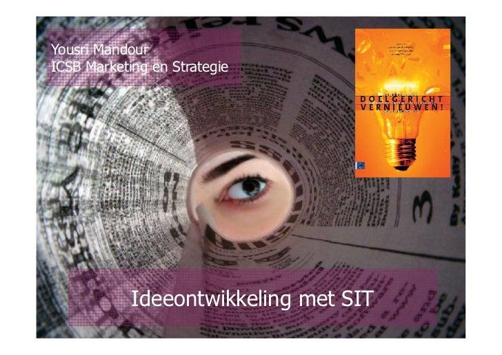 Yousri MandourICSB Marketing en Strategie            Ideeontwikkeling met SIT