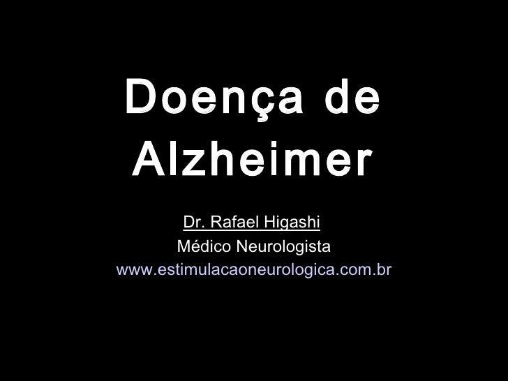 Doença de Alzheimer Dr. Rafael Higashi   Médico Neurologista www.estimulacaoneurologica.com.br