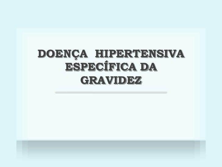 DOENÇA  HIPERTENSIVA  ESPECÍFICA DA GRAVIDEZ <br />