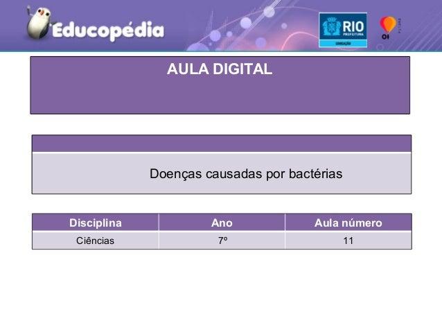 Tema da Aula DigitalDisciplina Ano Aula númeroCiências 7º 11AULA DIGITALDoenças causadas por bactérias