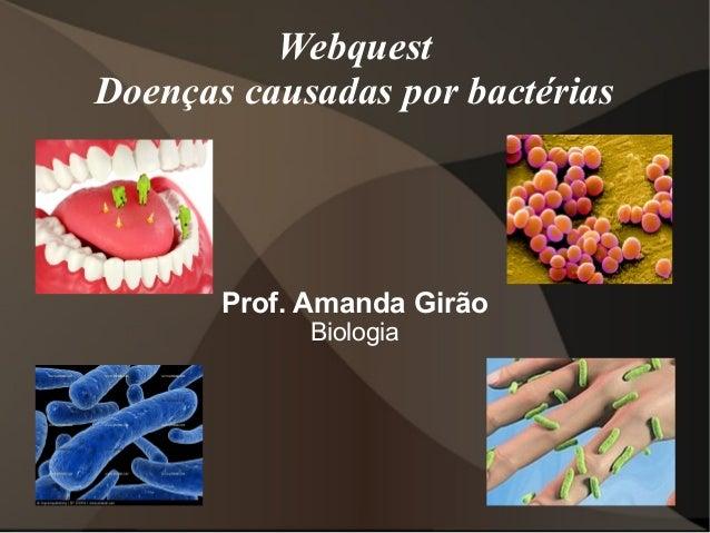 Webquest Doenças causadas por bactérias  Prof. Amanda Girão Biologia