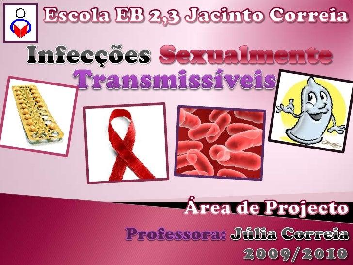 Escola EB 2,3 Jacinto Correia<br />Infecções<br />Sexualmente<br />Transmissíveis<br />Área de Projecto<br />Júlia Correia...