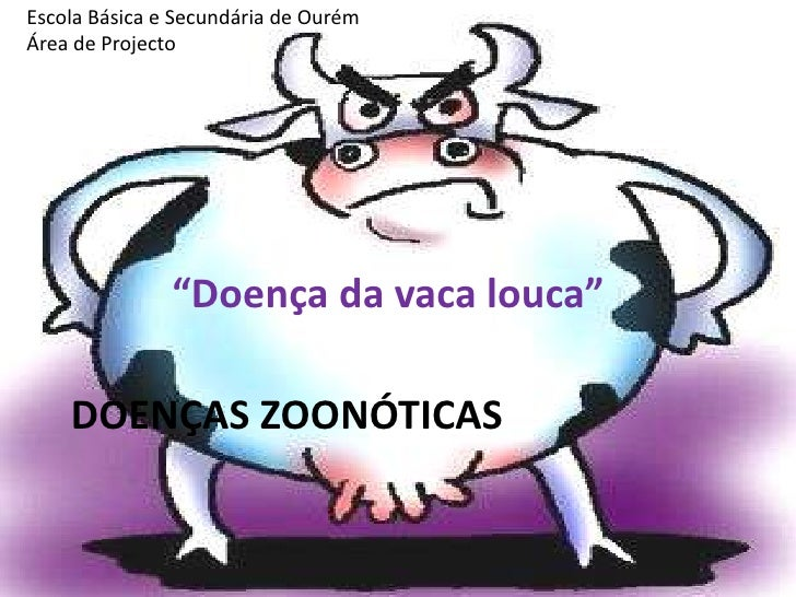 """Doenças zoonóticas<br />Escola Básica e Secundária de Ourém<br />Área de Projecto<br />""""Doença da vaca louca""""<br />"""