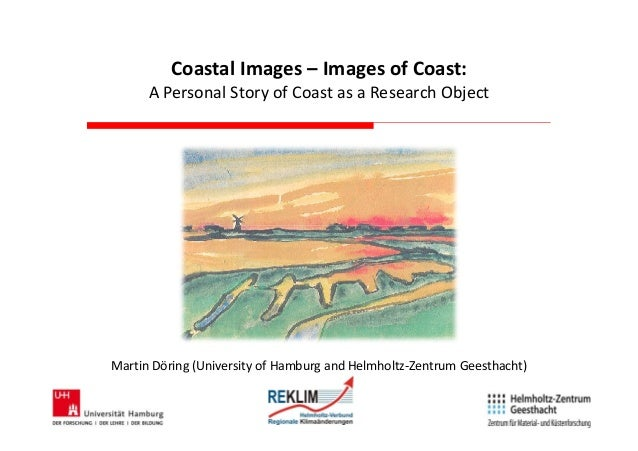 Coastal Images – Images of Coast: A Personal Story of Coast as a Research Object  Martin Döring (University of Hamburg and...
