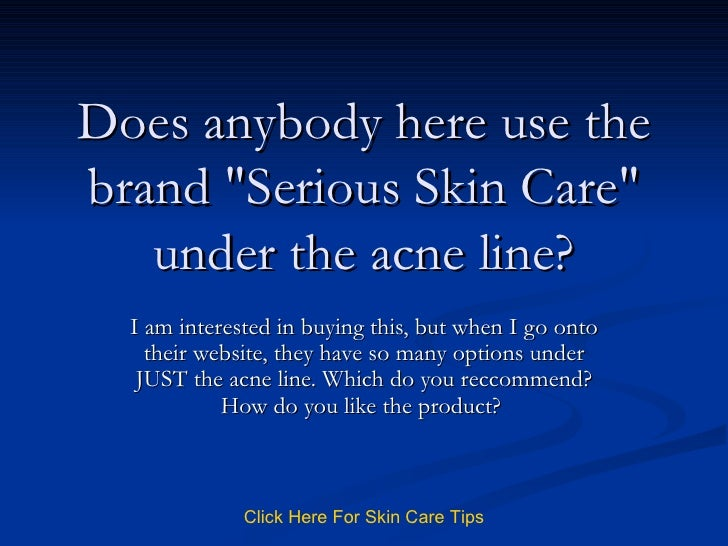 """Does anybody here use the brand """"Serious Skin Care"""" under the acne line? I am interested in buying this, but whe..."""