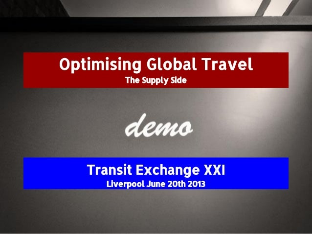 Optimising Global Travel The Supply Side Transit Exchange XXI Liverpool June 20th 2013