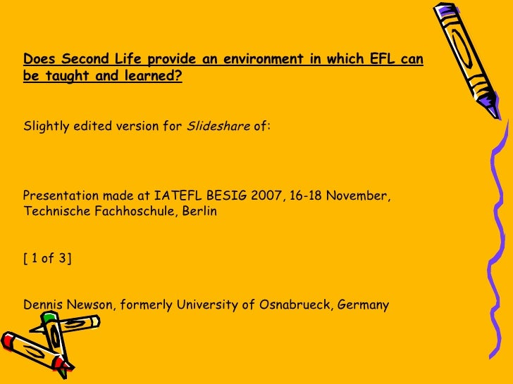 Does Second Life provide an environment in which EFL can be taught and learned?