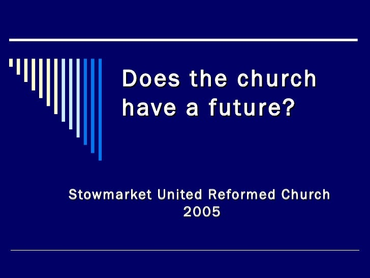 Does the church have a future?   Stowmarket United Reformed Church  2005