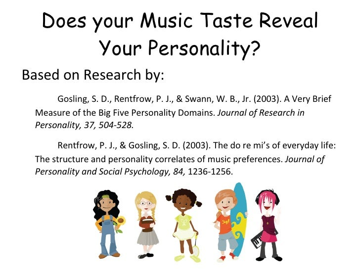 Does your Music Taste Reveal Your Personality? <ul><li>Based on Research by: </li></ul><ul><li>       Gosling, S. D., Rent...
