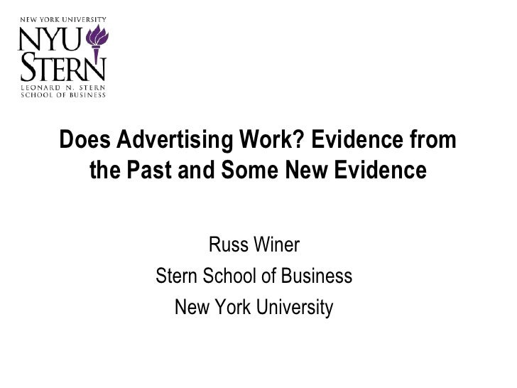 Does Advertising Work? Evidence from the Past and Some New Evidence<br />Russ Winer<br />Stern School of Business<br />New...