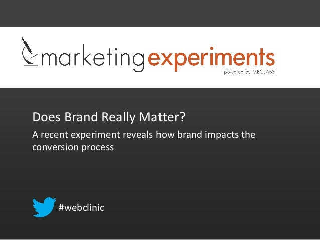 Does Brand Really Matter? A recent experiment reveals how brand impacts the conversion process #webclinic