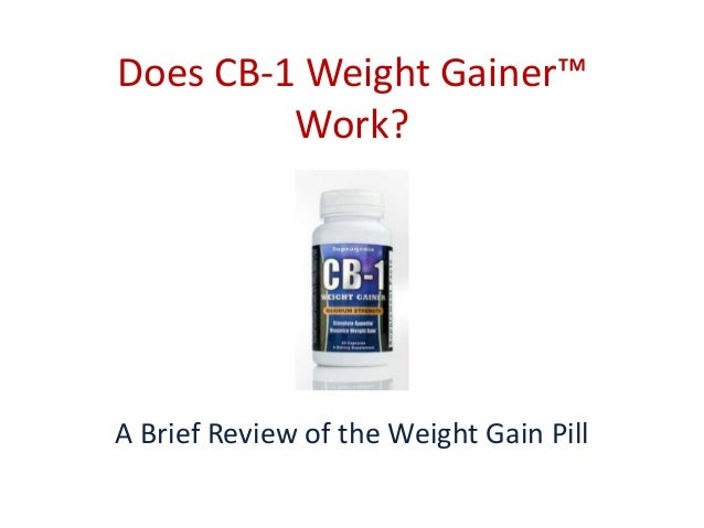 The use of CB1 weight gain pills along with a healthy and nutritious diet targeted to gain weight will help speed up this process. Recovering from illness Anyone who is recuperating from a serious illness will benefit from weight gain tablets.