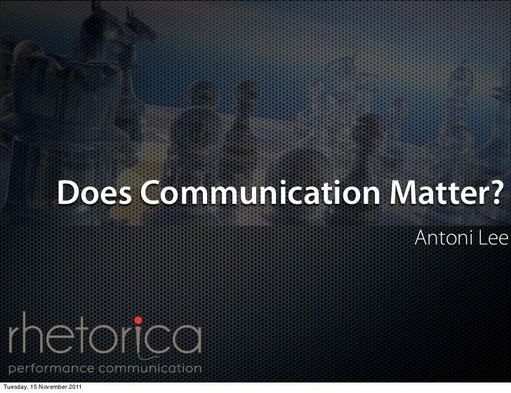 Does Communication Matter?                                    Antoni LeeTuesday, 15 November 2011