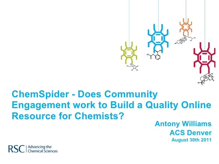 ChemSpider - Does Community Engagement work to Build a Quality Online Resource for Chemists? Antony Williams ACS Denver Au...
