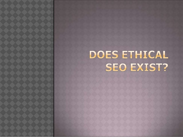 Is There Such a Thing As Ethical SEO?As a Search Engine Optimization (SEO)consultant, I'm often appalled when I learnwhat ...