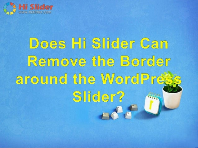 Does hi slider can remove the border around the wordpress slider