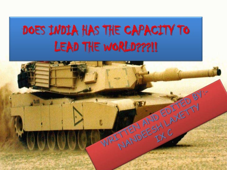 DOES INDIA HAS THE CAPACITY TO      LEAD THE WORLD???!!