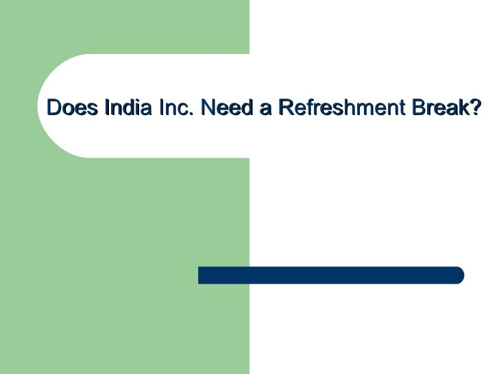 Does India Inc. Need a Refreshment Break?