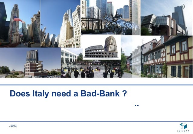 . 2013 Does Italy need a Bad-Bank ? ..