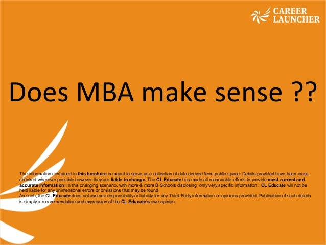 Empowering Minds. Creating Opportunities.Empowering Minds. Creating Opportunities. Does MBA make sense ?? The information ...