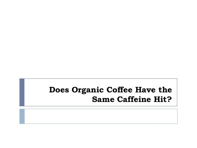 Does Organic Coffee Have the Same Caffeine Hit?