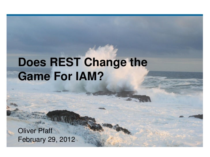 Does REST Change theGame For IAM?Oliver PfaffFebruary 29, 2012